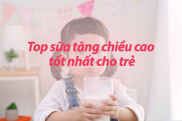 Top sữa tăng chiều cao tốt nhất cho trẻ